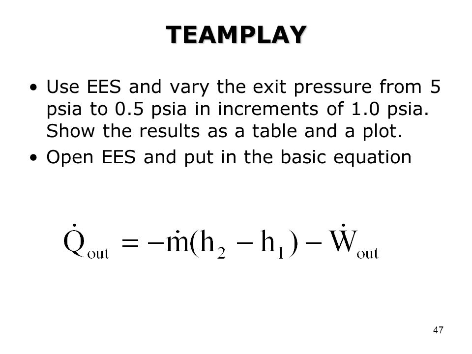 47 TEAMPLAY Use EES and vary the exit pressure from 5 psia to 0.5 psia in increments of 1.0 psia.