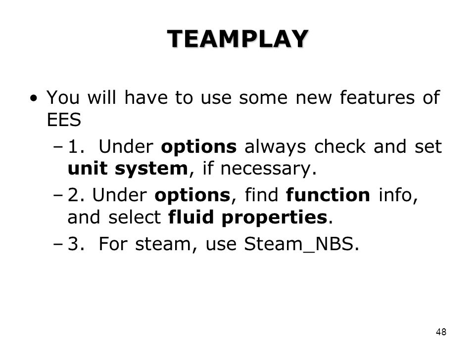 48 TEAMPLAY You will have to use some new features of EES –1.
