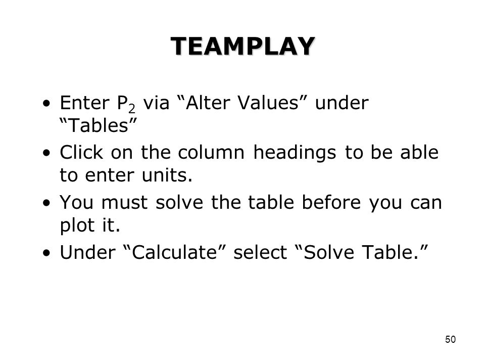 50 TEAMPLAY Enter P 2 via Alter Values under Tables Click on the column headings to be able to enter units.