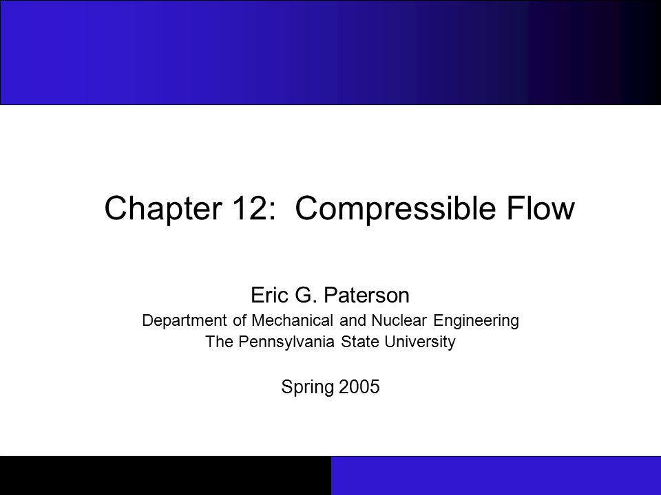 Chapter 12: Compressible Flow ME33 : Fluid Flow 32 Isentropic Flow Through Nozzles Converging-Diverging Nozzles 3.P C > P b > P E Fluid is accelerated to supersonic velocities in the diverging section as the pressure decreases.