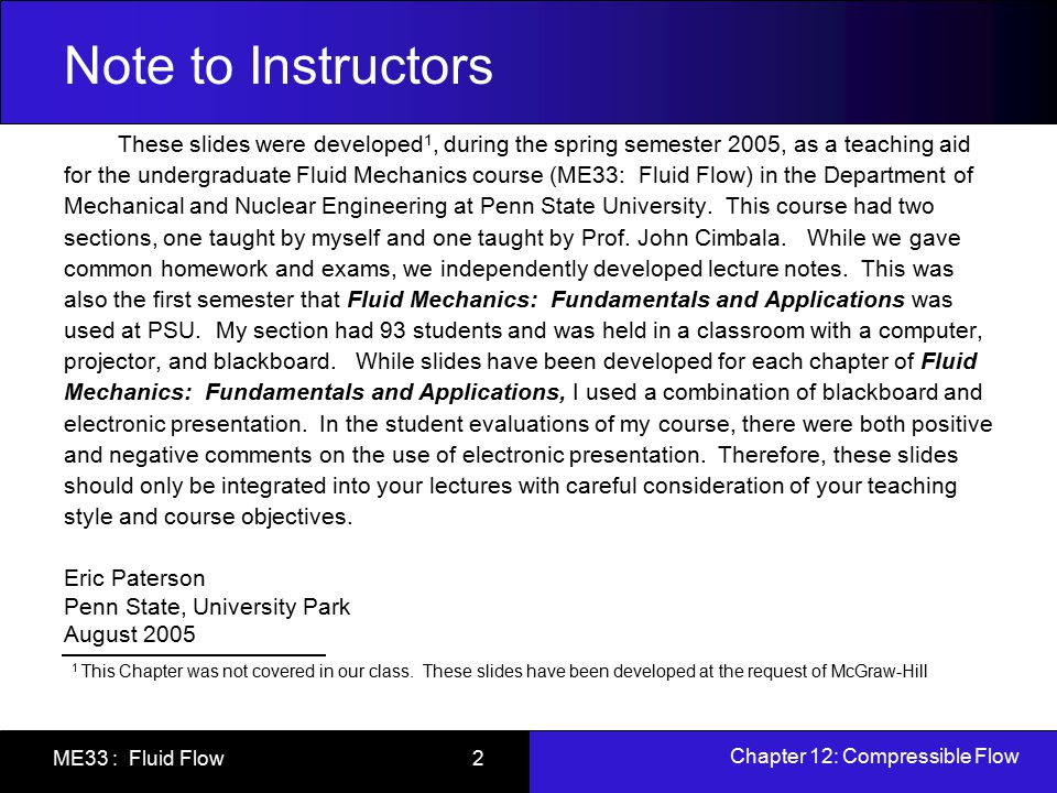 Chapter 12: Compressible Flow ME33 : Fluid Flow 2 Note to Instructors These slides were developed 1, during the spring semester 2005, as a teaching ai