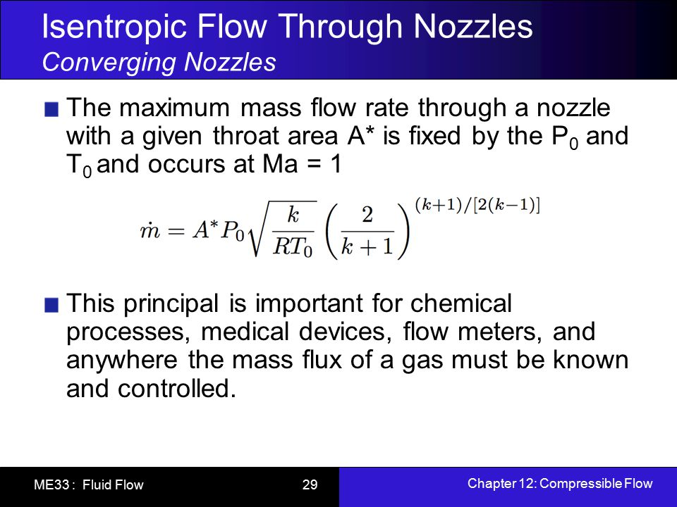Chapter 12: Compressible Flow ME33 : Fluid Flow 29 Isentropic Flow Through Nozzles Converging Nozzles The maximum mass flow rate through a nozzle with