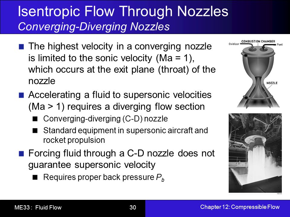 Chapter 12: Compressible Flow ME33 : Fluid Flow 30 Isentropic Flow Through Nozzles Converging-Diverging Nozzles The highest velocity in a converging n