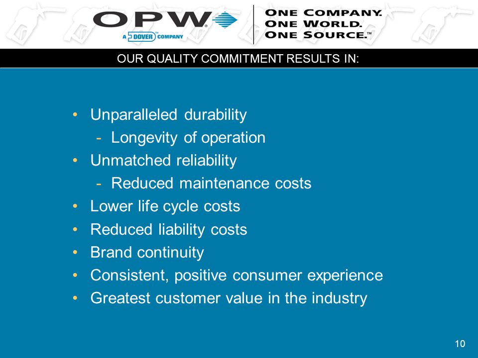 10 Unparalleled durability -Longevity of operation Unmatched reliability -Reduced maintenance costs Lower life cycle costs Reduced liability costs Bra