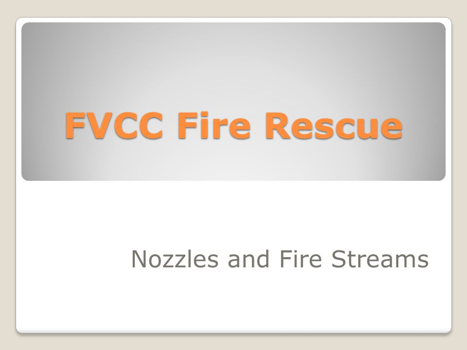 OBJECTIVES 2-13.1Identify a fire stream.(3-3.7) 2-13.2Identify the purposes of a fire stream.