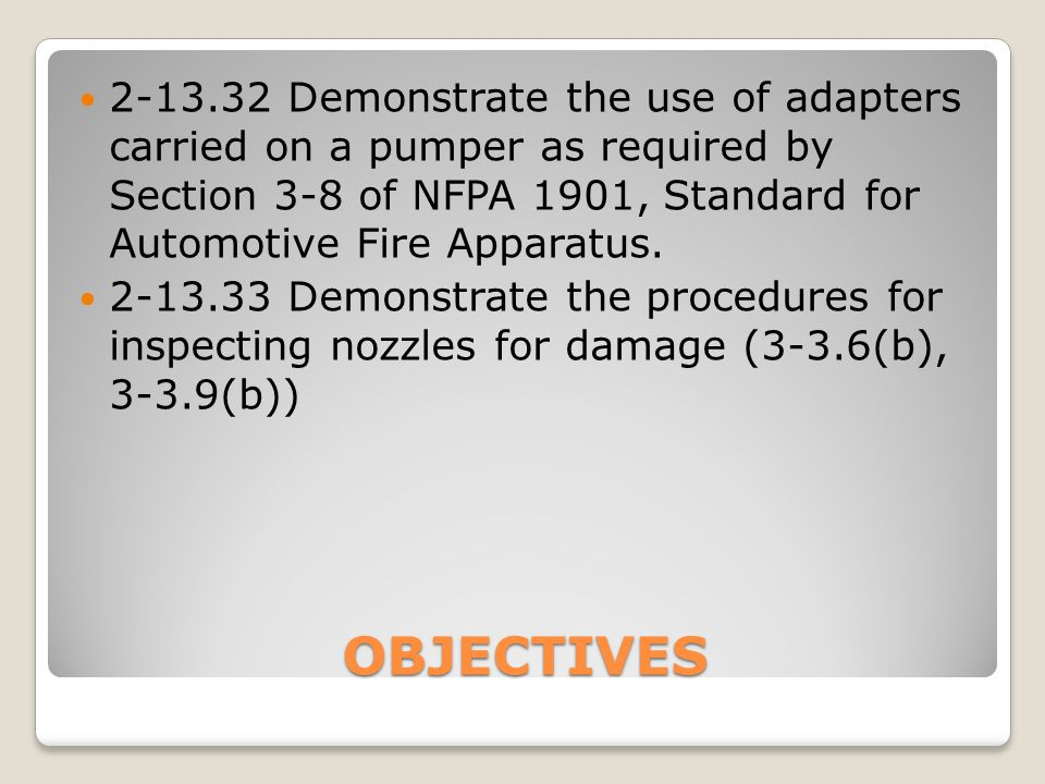 OBJECTIVES 2-13.32Demonstrate the use of adapters carried on a pumper as required by Section 3-8 of NFPA 1901, Standard for Automotive Fire Apparatus.