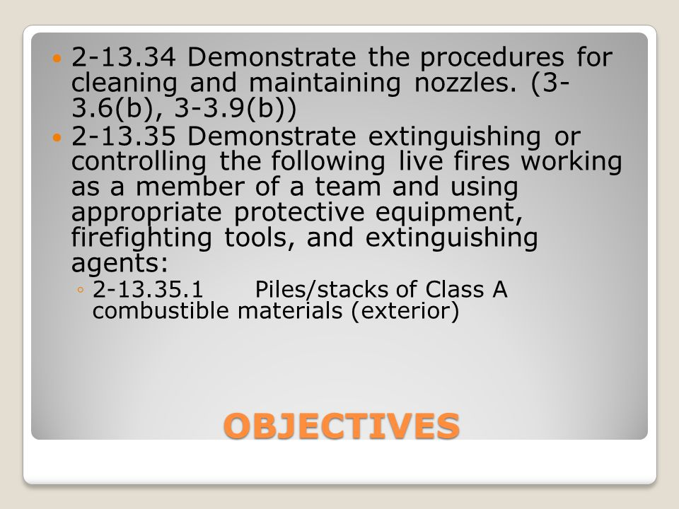 OBJECTIVES 2-13.34Demonstrate the procedures for cleaning and maintaining nozzles. (3- 3.6(b), 3-3.9(b)) 2-13.35Demonstrate extinguishing or controlli