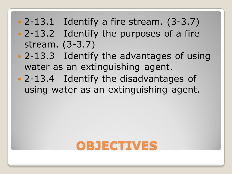 OBJECTIVES 2-13.5Identify three major types of fire stream patterns.