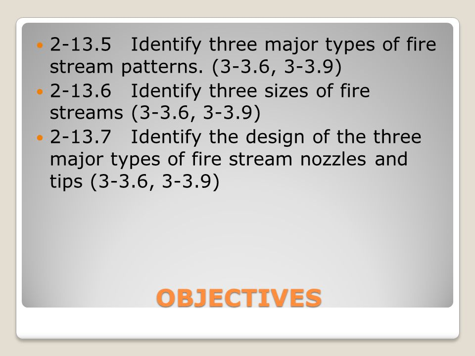 OBJECTIVES  2-13.30.1Direct  2-13.30.2Indirect  2-13.30.3Combination ◦Demonstrate the use of nozzles carried on a pumper as required by Section 3-8 of NFPA 1901, Standard for Automotive Fire Apparatus, 1996 ed.