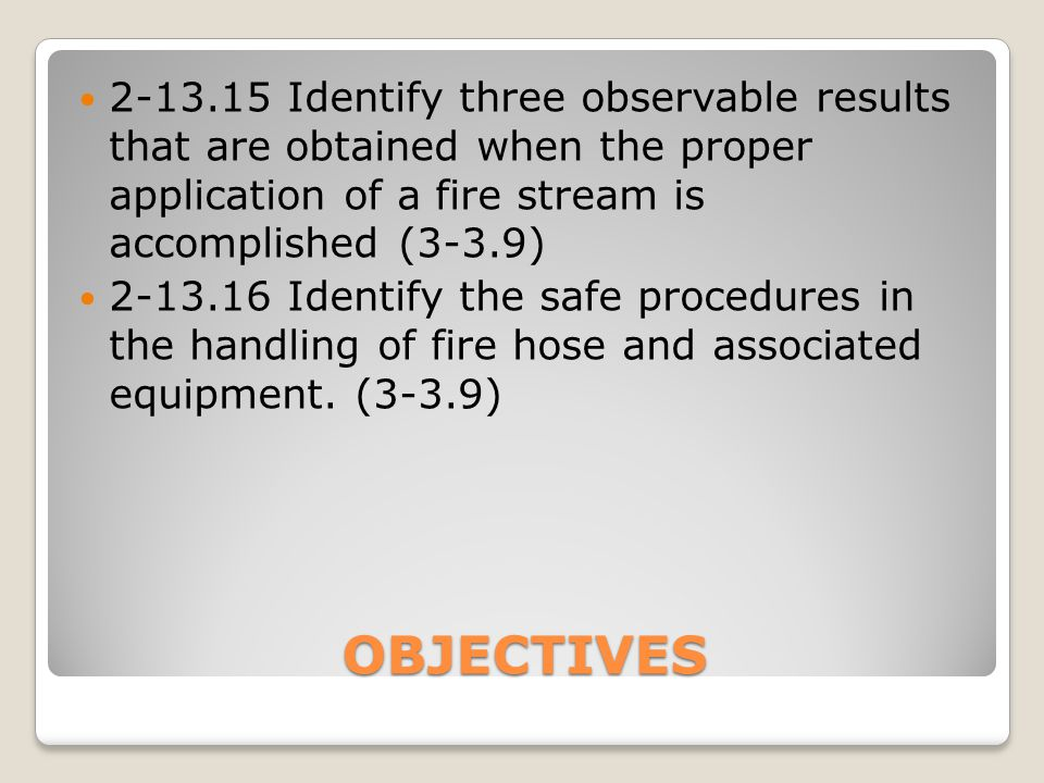 OBJECTIVES ◦2-13.35.2Open pans for combustible liquids (exterior) ◦2-13.35.3Vehicle fires ◦2-13.35.4Storage containers (exterior dumpster/trash bin) ◦2-13.35.5Class A combustible materials within a structure (interior attack)