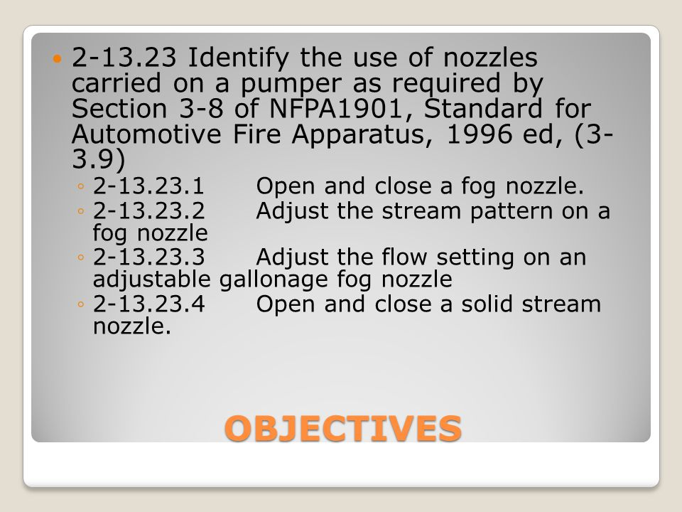 OBJECTIVES 2-13.24Identify the use of adapters carried on a pumper as required by Section 3-8 of NFPA 1901, Standard for Automotive Fire Apparatus.