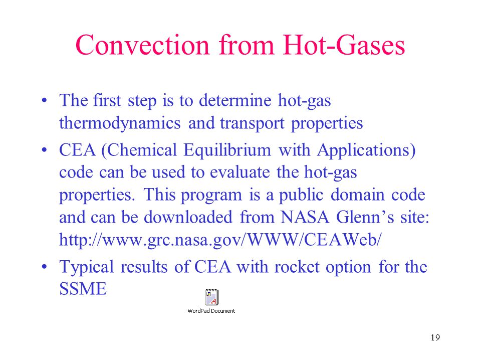 19 Convection from Hot-Gases The first step is to determine hot-gas thermodynamics and transport properties CEA (Chemical Equilibrium with Applications) code can be used to evaluate the hot-gas properties.