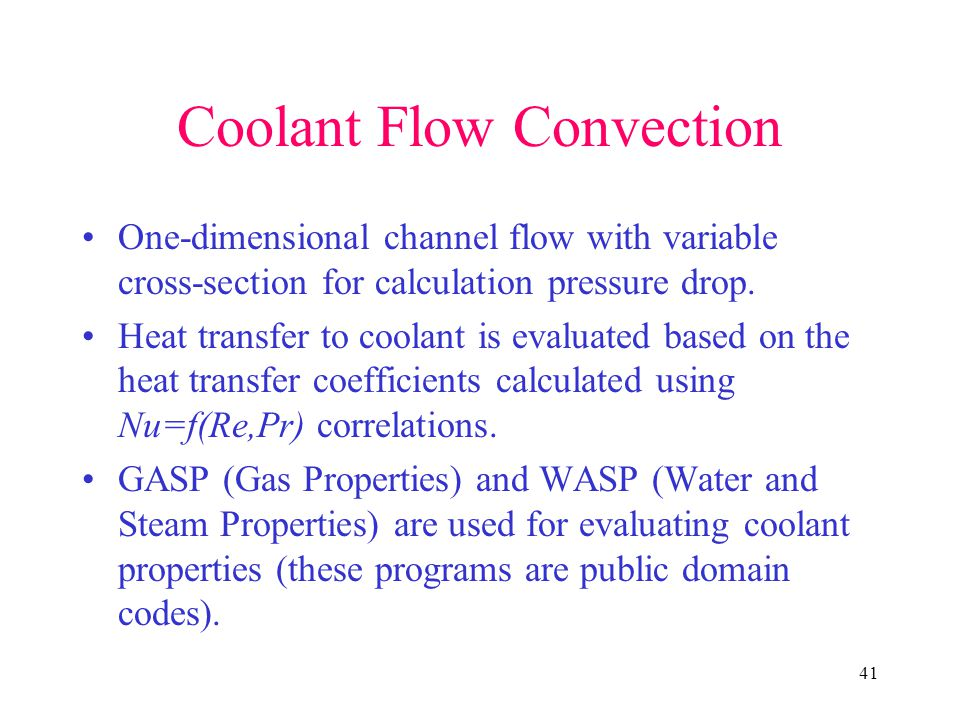 41 Coolant Flow Convection One-dimensional channel flow with variable cross-section for calculation pressure drop.