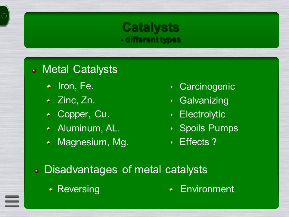 Catalysts - different types Metal Catalysts Iron, Fe.