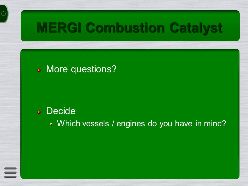MERGI Combustion Catalyst More questions Decide Which vessels / engines do you have in mind