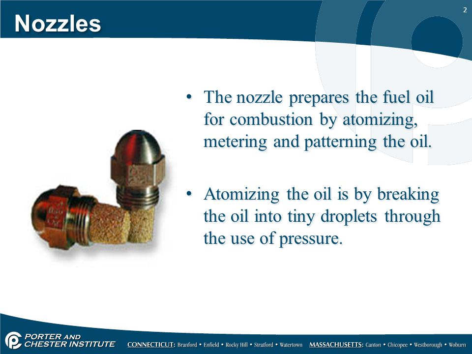2 The nozzle prepares the fuel oil for combustion by atomizing, metering and patterning the oil. Atomizing the oil is by breaking the oil into tiny dr