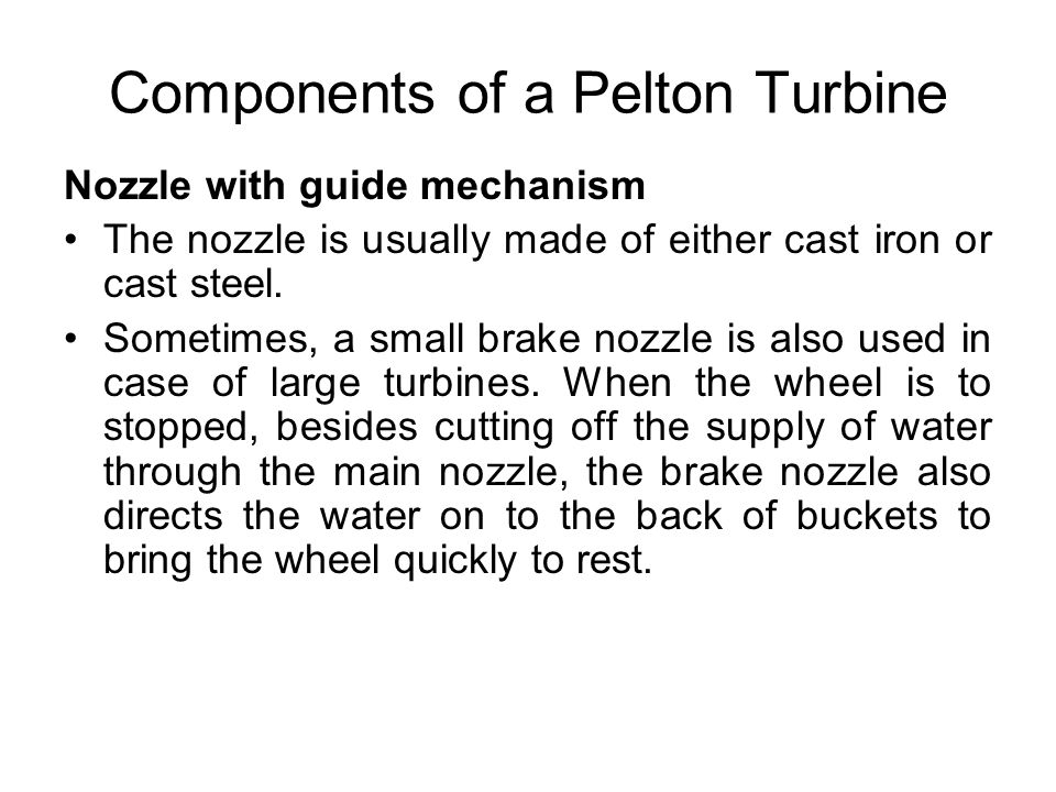 Components of a Pelton Turbine Casing The casing is not to perform any hydraulic function.