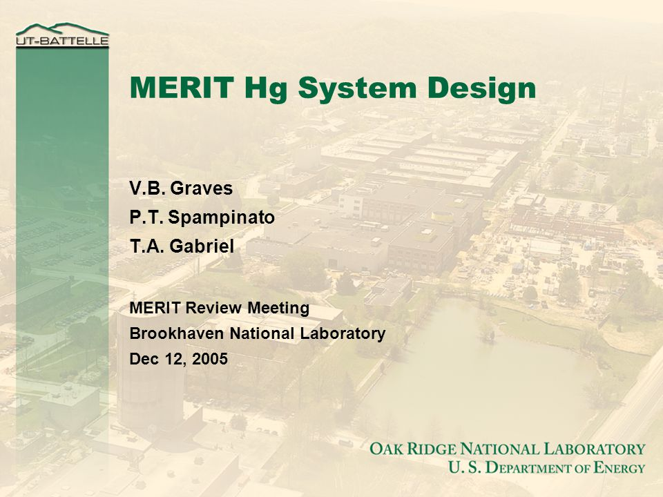 MERIT Hg System Design V.B. Graves P.T. Spampinato T.A. Gabriel MERIT Review Meeting Brookhaven National Laboratory Dec 12, 2005