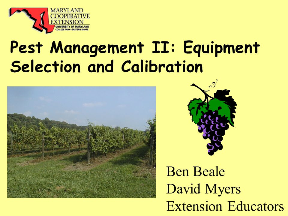 Ben Beale David Myers Extension Educators Pest Management II: Equipment Selection and Calibration