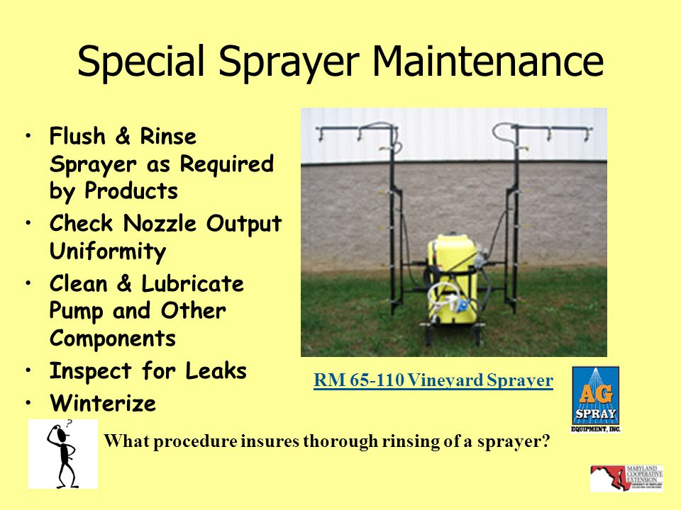 Special Sprayer Maintenance Flush & Rinse Sprayer as Required by Products Check Nozzle Output Uniformity Clean & Lubricate Pump and Other Components Inspect for Leaks Winterize What procedure insures thorough rinsing of a sprayer.