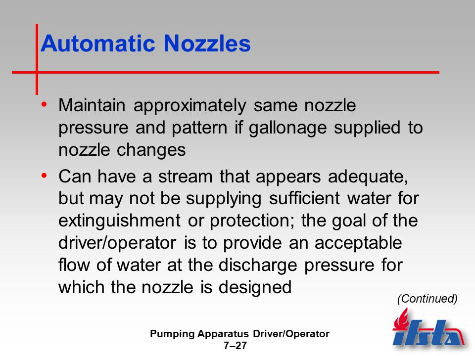 Pumping Apparatus Driver/Operator 7–27 Automatic Nozzles Maintain approximately same nozzle pressure and pattern if gallonage supplied to nozzle chang