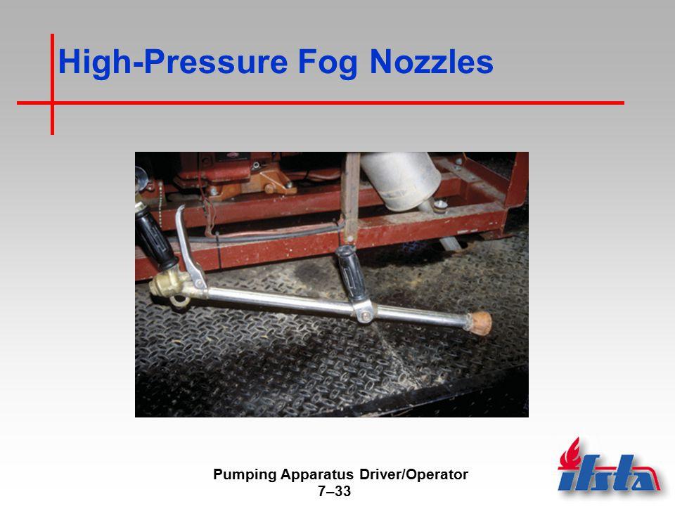 Pumping Apparatus Driver/Operator 7–33 High-Pressure Fog Nozzles