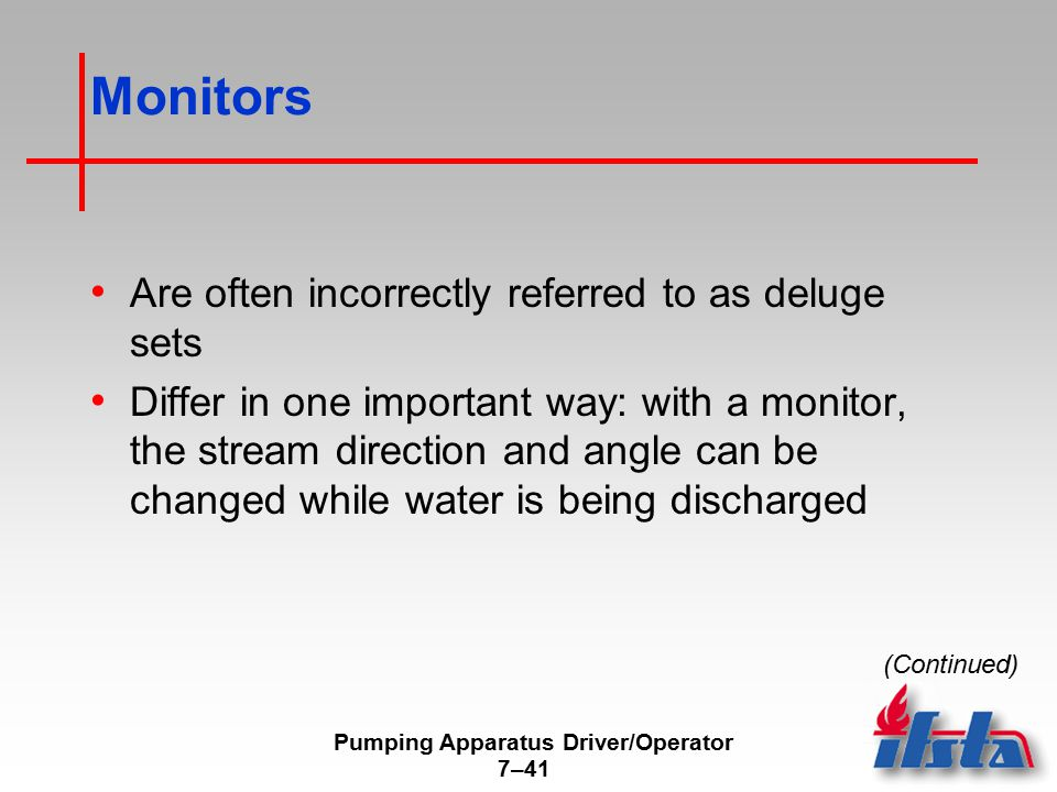 Pumping Apparatus Driver/Operator 7–41 Monitors Are often incorrectly referred to as deluge sets Differ in one important way: with a monitor, the stream direction and angle can be changed while water is being discharged (Continued)