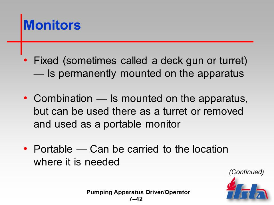 Pumping Apparatus Driver/Operator 7–42 Monitors Fixed (sometimes called a deck gun or turret) — Is permanently mounted on the apparatus Combination —