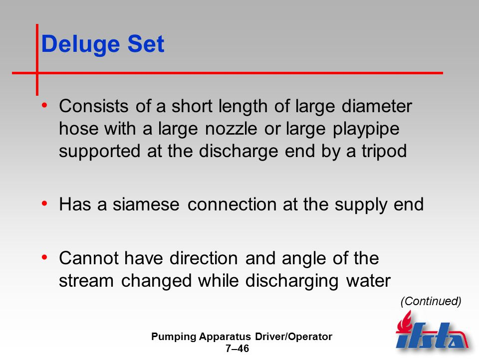 Pumping Apparatus Driver/Operator 7–46 Deluge Set Consists of a short length of large diameter hose with a large nozzle or large playpipe supported at
