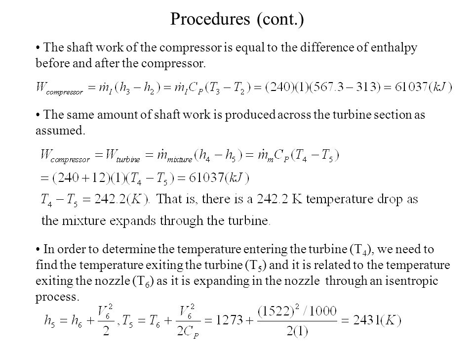 Procedures (cont.) The shaft work of the compressor is equal to the difference of enthalpy before and after the compressor. The same amount of shaft w