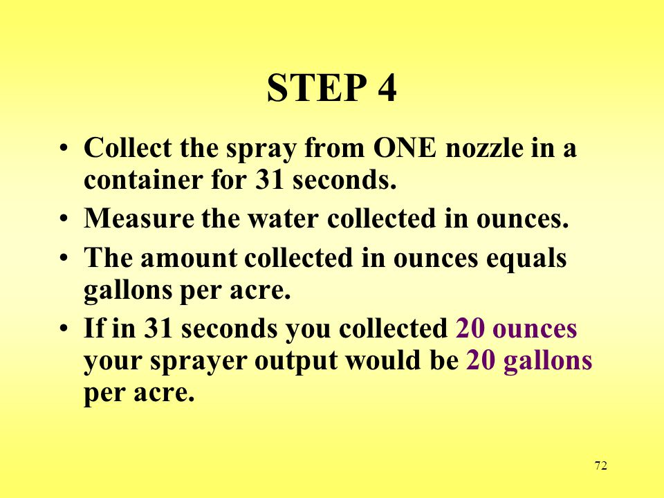 72 STEP 4 Collect the spray from ONE nozzle in a container for 31 seconds. Measure the water collected in ounces. The amount collected in ounces equal