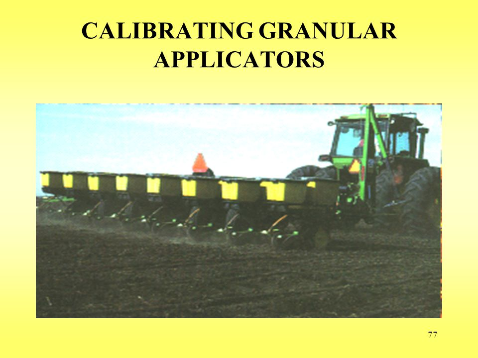 77 CALIBRATING GRANULAR APPLICATORS
