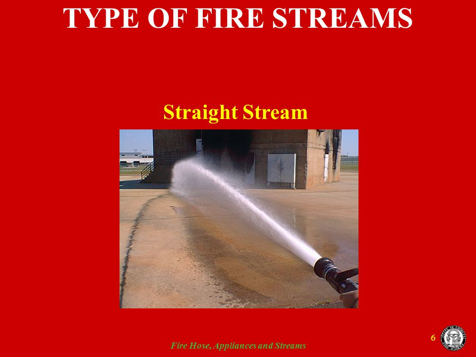 Fire Hose, Appliances and Streams 7 NOZZLE TYPES Solid Stream Hand line 50 psi Master stream 80 psi