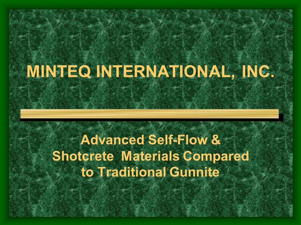MINTEQ INTERNATIONAL, INC. Advanced Self-Flow & Shotcrete Materials Compared to Traditional Gunnite