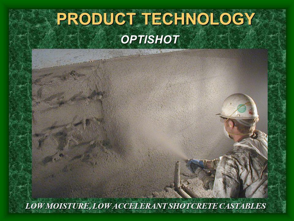 OPTISHOT LOW MOISTURE, LOW ACCELERANT SHOTCRETE CASTABLES PRODUCT TECHNOLOGY