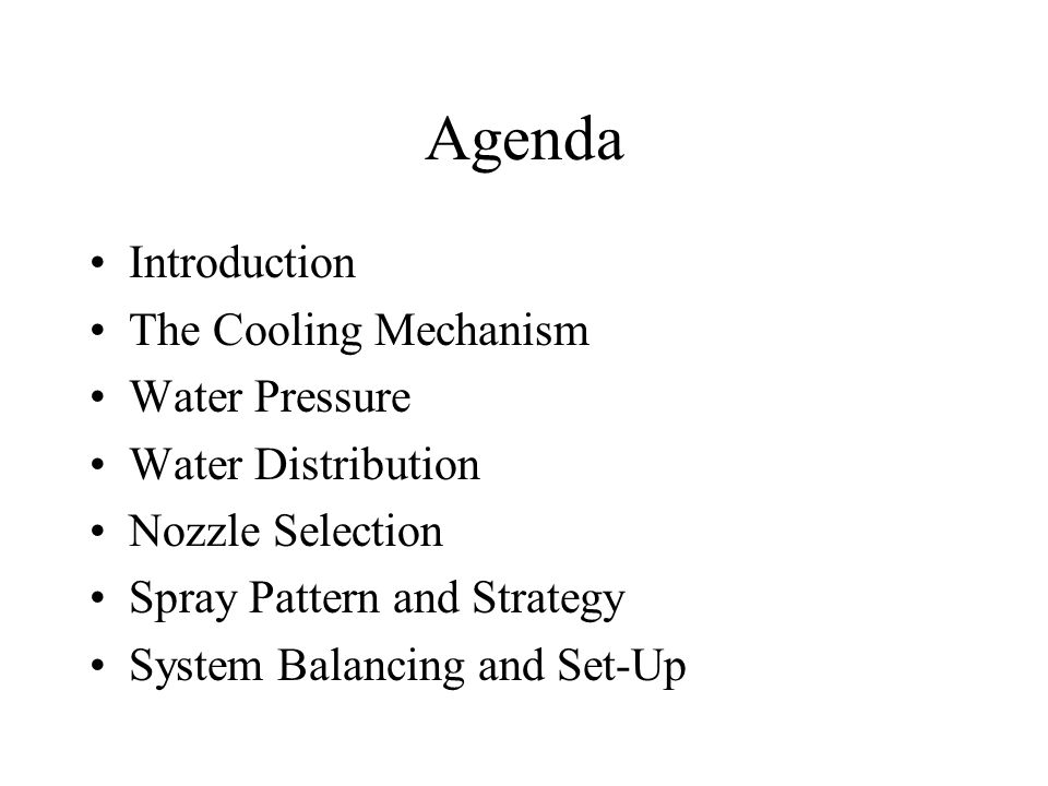 Agenda Introduction The Cooling Mechanism Water Pressure Water Distribution Nozzle Selection Spray Pattern and Strategy System Balancing and Set-Up