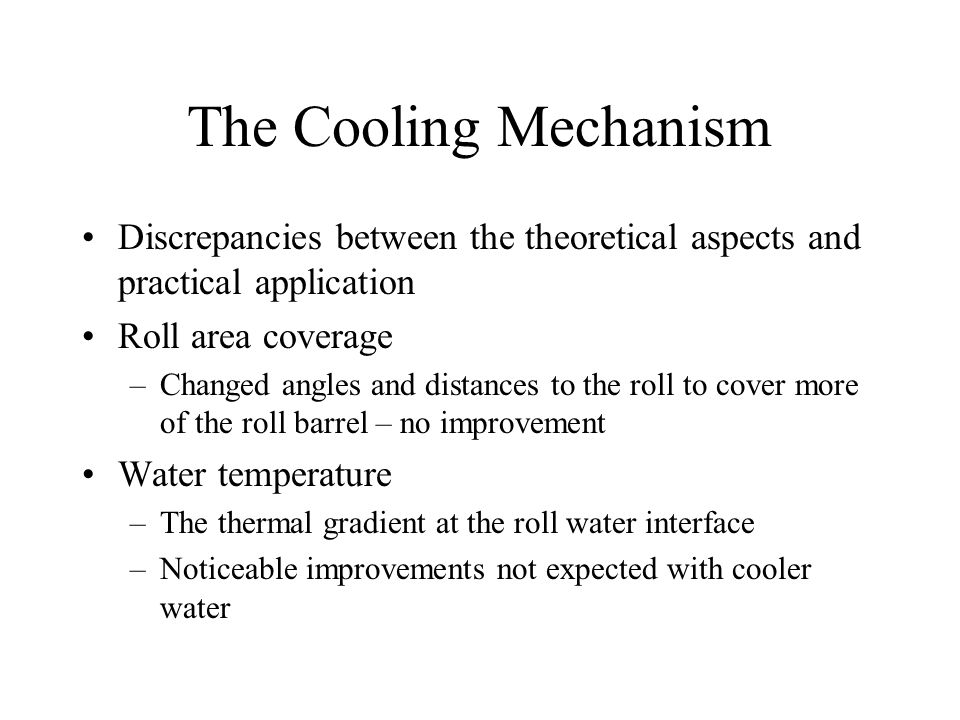 The Cooling Mechanism Discrepancies between the theoretical aspects and practical application Roll area coverage –Changed angles and distances to the