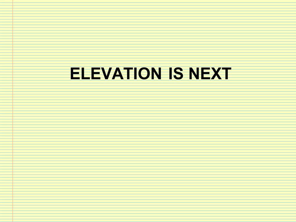 ELEVATION IS NEXT