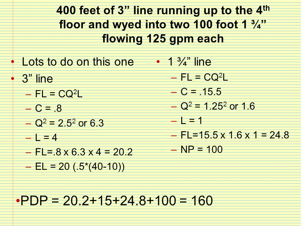 """400 feet of 3"""" line running up to the 4 th floor and wyed into two 100 foot 1 ¾"""" flowing 125 gpm each Lots to do on this one 3"""" line –FL = CQ 2 L –C ="""