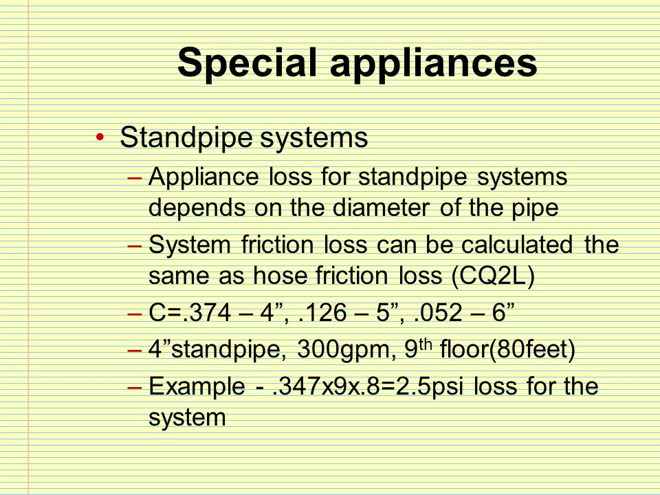 Special appliances Standpipe systems –Appliance loss for standpipe systems depends on the diameter of the pipe –System friction loss can be calculated