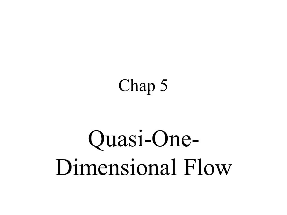 Chap 5 Quasi-One- Dimensional Flow