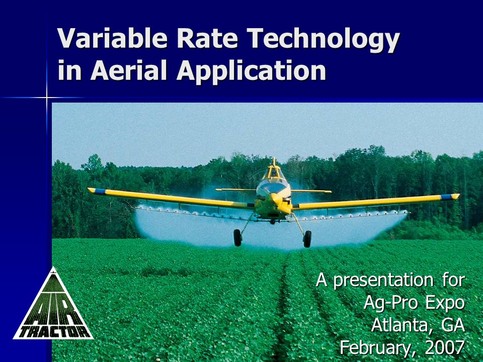 Variable Rate Technology in Aerial Application A presentation for Ag-Pro Expo Atlanta, GA February, 2007