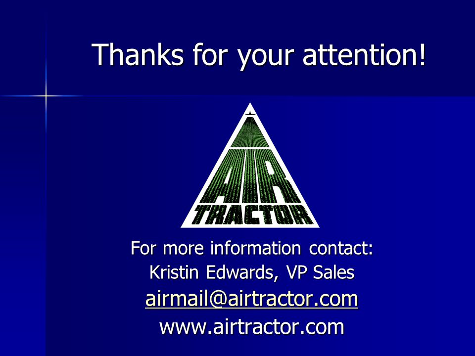 For more information contact: Kristin Edwards, VP Sales airmail@airtractor.com www.airtractor.com Thanks for your attention!