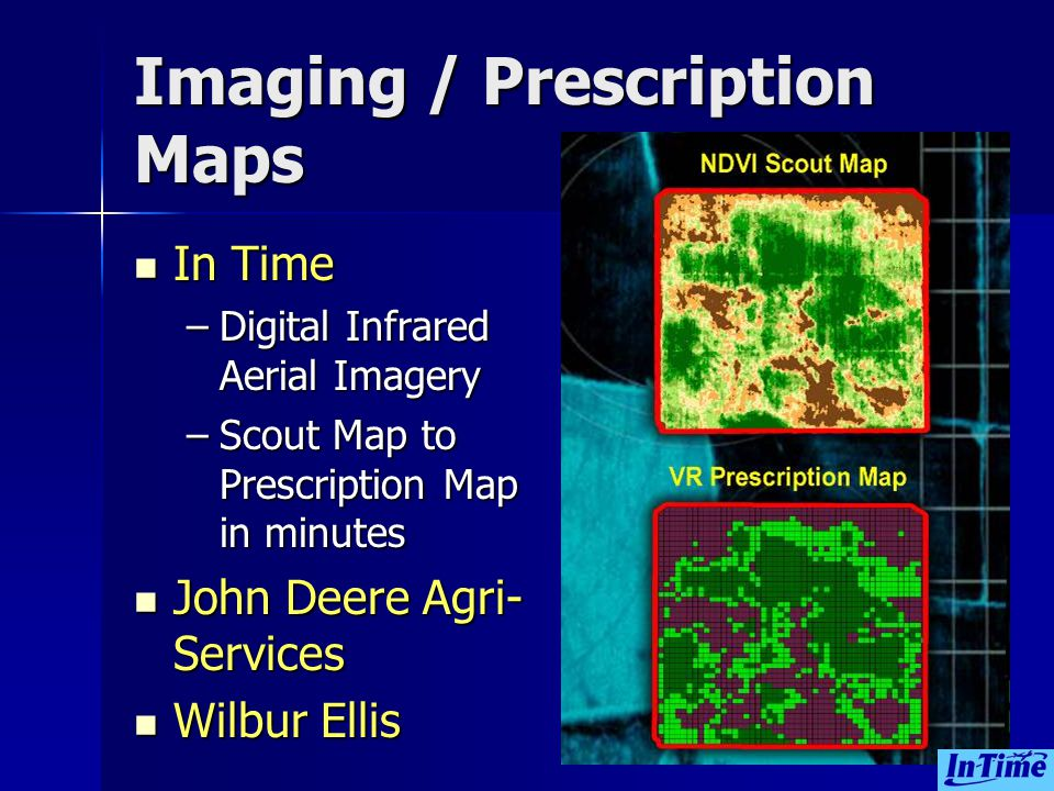 Imaging / Prescription Maps In Time In Time –Digital Infrared Aerial Imagery –Scout Map to Prescription Map in minutes John Deere Agri- Services John Deere Agri- Services Wilbur Ellis Wilbur Ellis