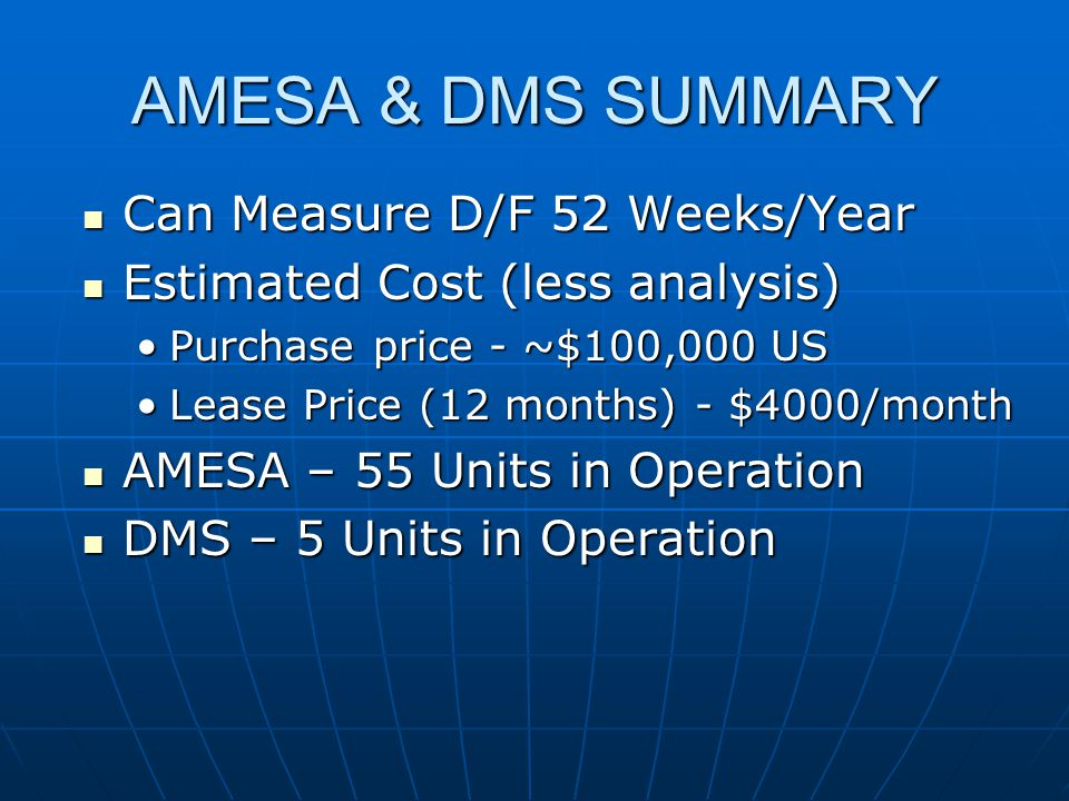 AMESA & DMS SUMMARY Can Measure D/F 52 Weeks/Year Can Measure D/F 52 Weeks/Year Estimated Cost (less analysis) Estimated Cost (less analysis) Purchase