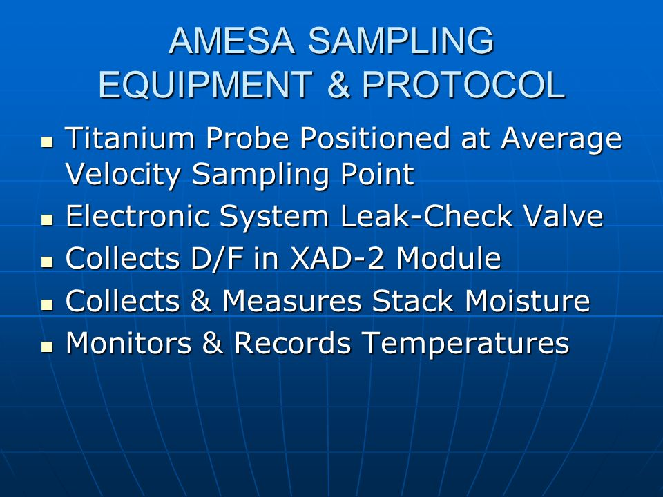 AMESA & DMS SUMMARY Can Measure D/F 52 Weeks/Year Can Measure D/F 52 Weeks/Year Estimated Cost (less analysis) Estimated Cost (less analysis) Purchase price - ~$100,000 USPurchase price - ~$100,000 US Lease Price (12 months) - $4000/monthLease Price (12 months) - $4000/month AMESA – 55 Units in Operation AMESA – 55 Units in Operation DMS – 5 Units in Operation DMS – 5 Units in Operation