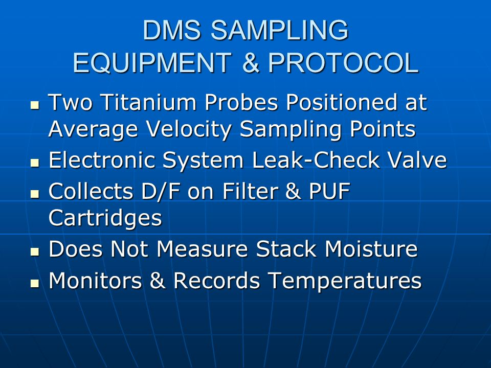 DMS SAMPLING EQUIPMENT & PROTOCOL Two Titanium Probes Positioned at Average Velocity Sampling Points Two Titanium Probes Positioned at Average Velocit