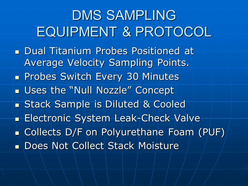 DMS SAMPLING EQUIPMENT & PROTOCOL Dual Titanium Probes Positioned at Average Velocity Sampling Points. Dual Titanium Probes Positioned at Average Velo