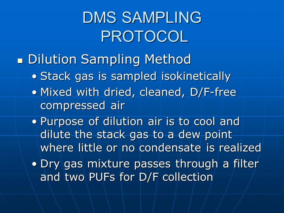 DMS SAMPLING PROTOCOL Dilution Sampling Method Dilution Sampling Method Stack gas is sampled isokineticallyStack gas is sampled isokinetically Mixed w