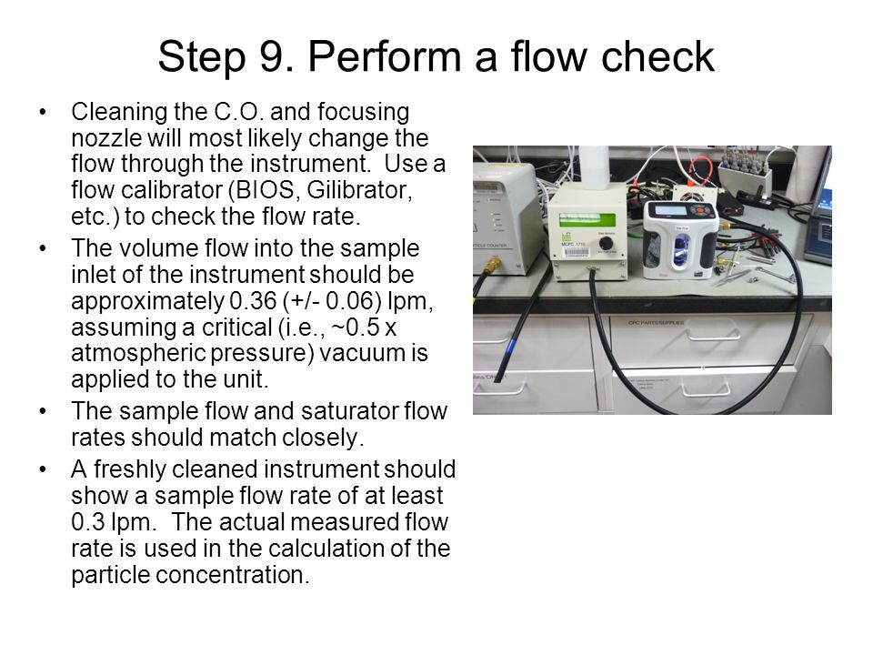 Step 9. Perform a flow check Cleaning the C.O. and focusing nozzle will most likely change the flow through the instrument. Use a flow calibrator (BIO